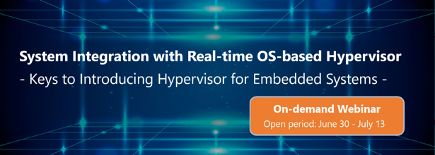 [On-demand Webinar] System Integration with Real-time OS-based Hypervisor
