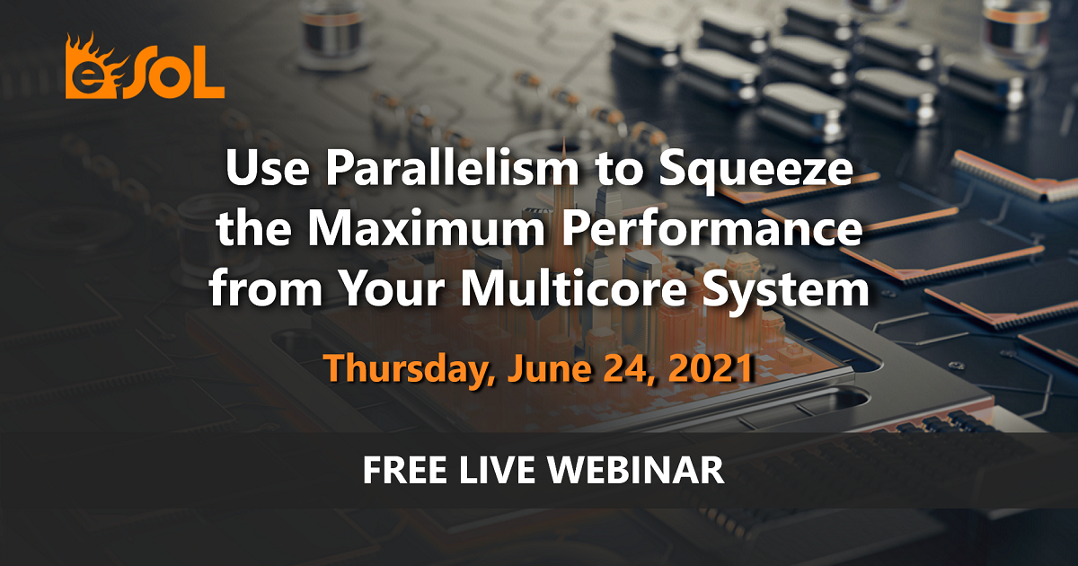 """Join Our Free Webinar: """"Use Parallelism to Squeeze the Maximum Performance from your Multicore System"""""""